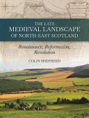 The Late Medieval Landscape of North-East Scotland