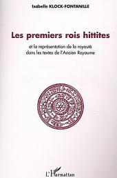 Les premiers rois Hittites: et la représentation de la royauté dans les textes de l'Ancien Royaume