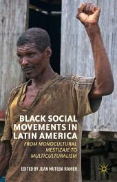 Black Social Movements in Latin America: From Monocultural Mestizaje to Multiculturalism