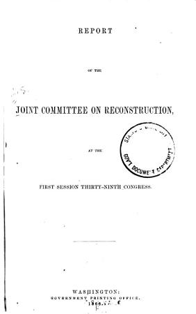Report of the Joint Committee on Reconstruction  at the First Session  Thirty ninth Congress PDF
