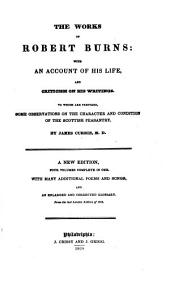 The Works of Robert Burns: With an Account of His Life, and Criticism on His Writings