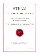 Steam, Its Generation and Use: With Catalogue of the Manufactures of the Babcock & Wilcox Co. ...