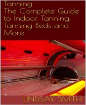 Tanning: The Complete Guide to Indoor Tanning, Tanning Beds and More