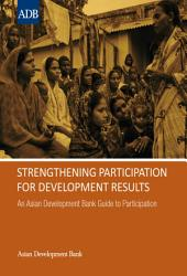 Strengthening Participation for Development Results: An Asian Development Bank Guide to Participation