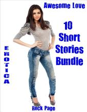 Erotica: Awesome Love: 10 Short Stories Bundle