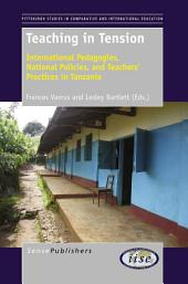 Teaching in Tension: International Pedagogies, National Policies, and Teachers' Practices in Tanzania