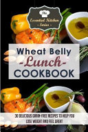Wheat Belly Lunch Cookbook  30 Delicious Grain Free Recipes To Help You Lose Weight And Feel Great