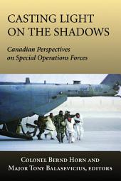 Casting Light on the Shadows: Canadian Perspectives on Special Operations Forces