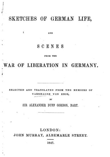 Sketches of German life  and Scenes from the War of Liberation in Germany  Selected and translated from the Memoirs of V  von E  by Sir A  D  Gordon PDF