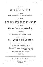 The History of the Rise, Progress, and Establishment of the Independence of the United States of America: Including an Account of the Late War, and of the Thirteen Colonies, from Their Origin to that Period, Volume 2