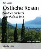 Östliche Rosen: Friedrich Rückerts west-östliche Lyrik