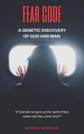 Fear Code: A Genetic Discovery of God and Man