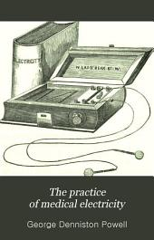 The Practice of Medical Electricity: Showing the Most Approved Apparatus, Their Methods of Use, and Rules for the Treatment of Nervous Diseases, More Especially Paralysis and Neuralgia