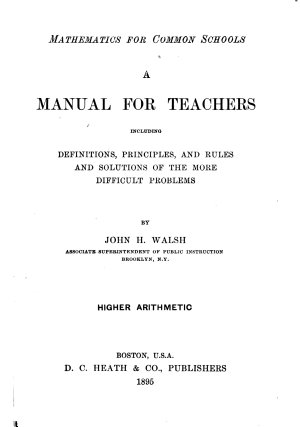 A Manual for Teachers, Including Definitions, Principles, and Rules and Solutions of the More Difficult Problems Higher Arithmetic