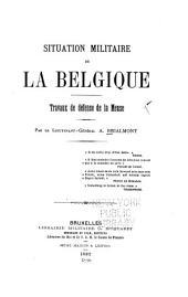 Situation militaire de la Belgique: travaux de défense de la Meuse
