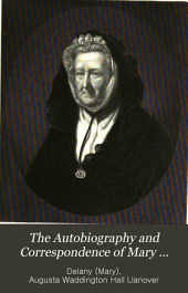 The Autobiography and Correspondence of Mary Granville, Mrs. Delany: With Interesting Reminiscences of King George the Third and Queen Charlotte, Volume 1