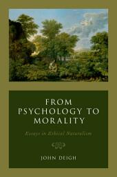 From Psychology to Morality: Essays in Ethical Naturalism