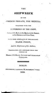 The Shipwreck of the French Frigate, the Medusa; Together with the Sufferings of the Crew ... Translated and Abridged, Etc