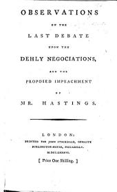 Observations on the last Debate upon the Dehly Negociations and the proposed Impeachment of Mr. Hastings