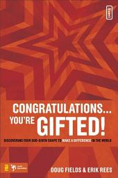 Congratulations ... You're Gifted!: Discovering Your God-Given Shape to Make a Difference in the World