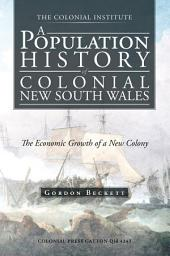 A POPULATION HISTORY OF COLONIAL NEW SOUTH WALES: THE ECONOMIC GROWTH OF A NEW COLONY