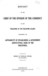 Report of the Chief of the Division of the Currency to the Treasurer of Philippine Islands Concerning the Advisability of Establishing a Government Agricultural Bank in the Philippines