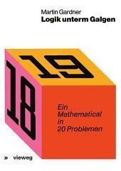 Logik unterm Galgen: Ein Mathematical in 20 Problemen