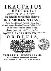 TRACTATUS THEOLOGICI: IN SEPTEM TOMOS DISTRIBUTI.. DE SACRAMENTO ORDINIS. TOMUS SEXTUS, Volume 6