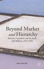 Beyond Market and Hierarchy: Patriotic Capitalism and the Jiuda Salt Refinery, 1914-1953
