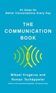 The Communication Book  44 Ideas for Better Conversations Every Day Book