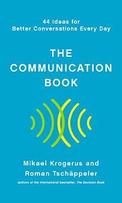 The Communication Book  44 Ideas for Better Conversations Every Day PDF