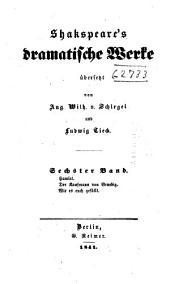 Shakspeare's dramatische Werke: Hamlet, Prinz von Dëmark. Der Kaufmann von Venedig. Wie es euch gefällt