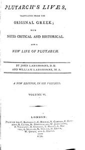 Plutarch's Lives: Translated from the Original Greek, with Notes Critical and Historical, and a New Life of Plutarch, Volume 6