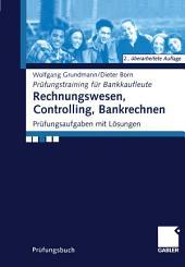 Rechnungswesen, Controlling, Bankrechnen: Prüfungsaufgaben mit Lösungen, Ausgabe 2