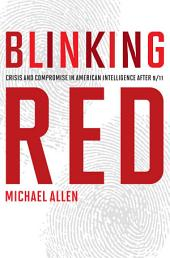 Blinking Red: Crisis and Compromise in American Intelligence after 9/11