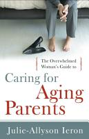 The Overwhelmed Woman s Guide to   Caring for Aging Parents PDF