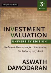 Investment Valuation: Tools and Techniques for Determining the Value of any Asset, University Edition, Edition 3