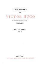 The Works of Victor Hugo ...: Notre Dame