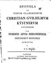 Epistola ad virum clarissimum Christian. Guilielmum Küstnerum, Lipsiensem, cum summos apud philosophos obtineret honores