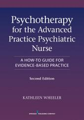 Psychotherapy for the Advanced Practice Psychiatric Nurse, Second Edition: A How-To Guide for Evidence-Based Practice, Edition 2