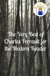 The Very Best of Charles Perrault for the Modern Reader (Translated)