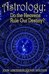 Astrology — Do the Heavens Rule Our Destiny?