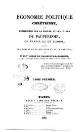 Economie politique chretienne, ou recherches sur la nature et les causes du pauperisme, en France et en Europe ... par M. le vte Alban de Villeneuve-Bargemont: Volume1