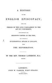 A History of the English Episcopacy: ... from the Reformation