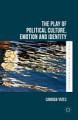 The Play of Political Culture  Emotion and Identity