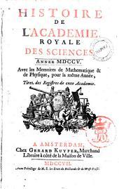 Histoire de l'Academie Royale des Sciences. Avec les memoires de mathematique & de physique, pour la meme année, tirés de registres de cette Academie: Année 1705, Volume7