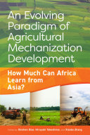 An evolving paradigm of agricultural mechanization development: How much can Africa learn from Asia?