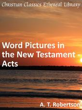 Word Pictures in the New Testament: Acts