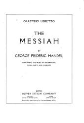 The Messiah: Containing All the Music of the Principal Songs, Duets, Choruses, Etc