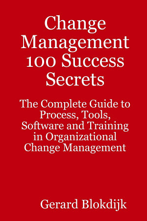 Change Management 100 Success Secrets   The Complete Guide to Process  Tools  Software and Training in Organizational Change Management